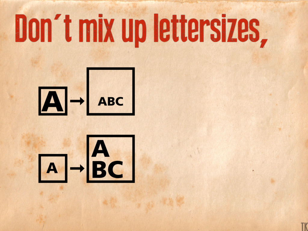 Don't mix up lettersizes, A A BC A ABC K TK