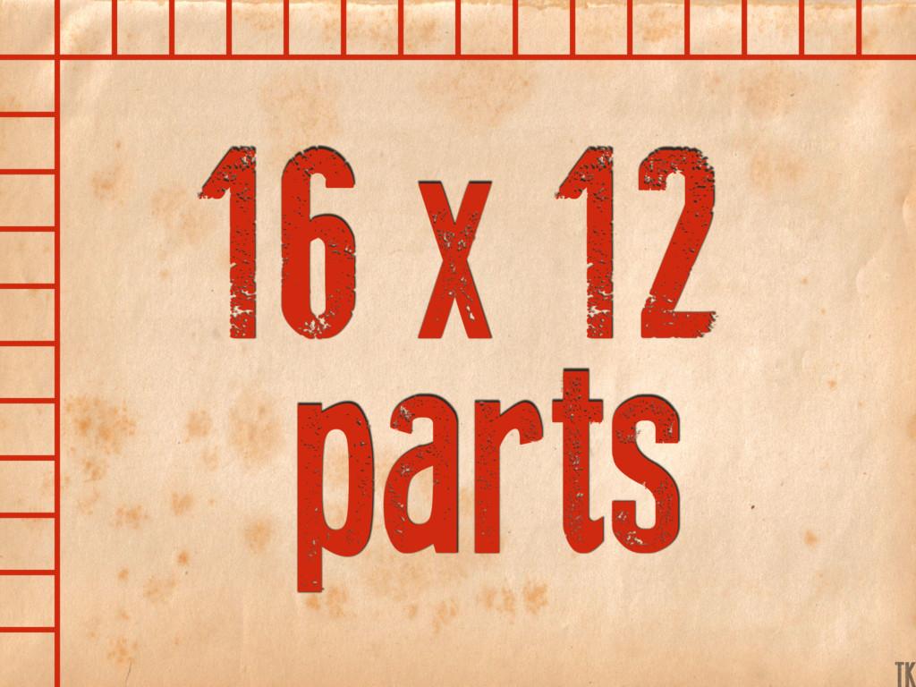16 x 12 parts K TK