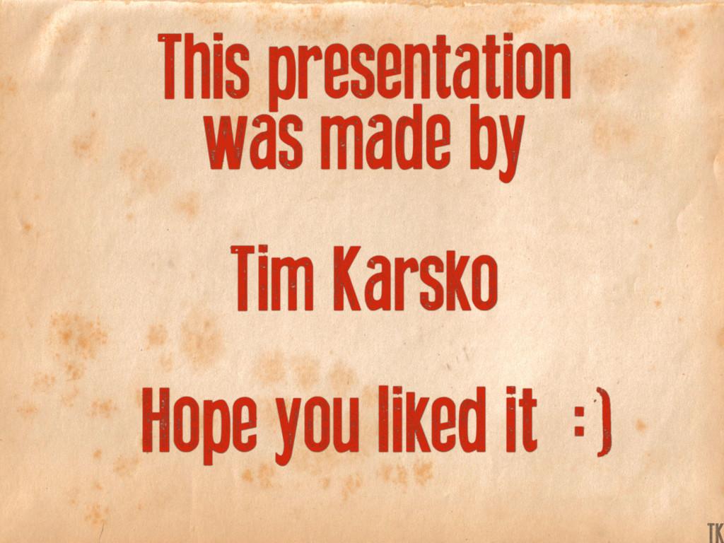 This presentation was made by Tim Karsko Hope y...
