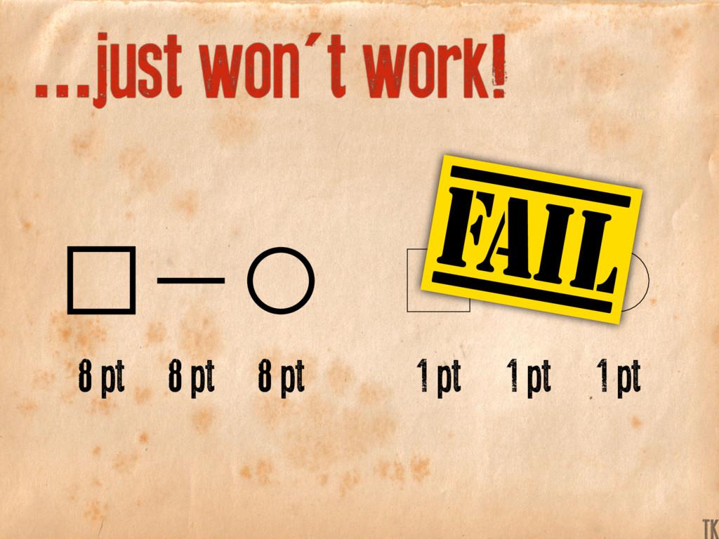 ...just won't work! 8 pt 1 pt 8 pt 1 pt 8 pt 1 ...