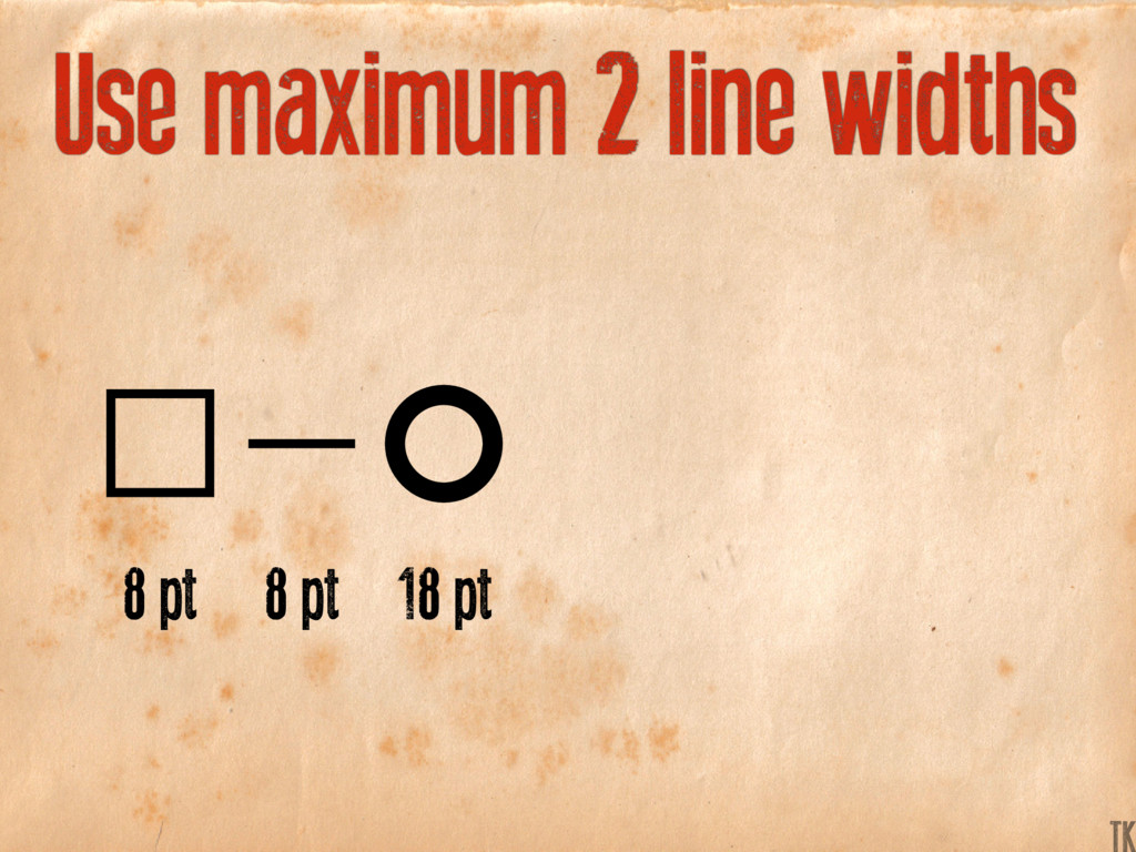 Use maximum 2 line widths 8 pt 8 pt 18 pt TK
