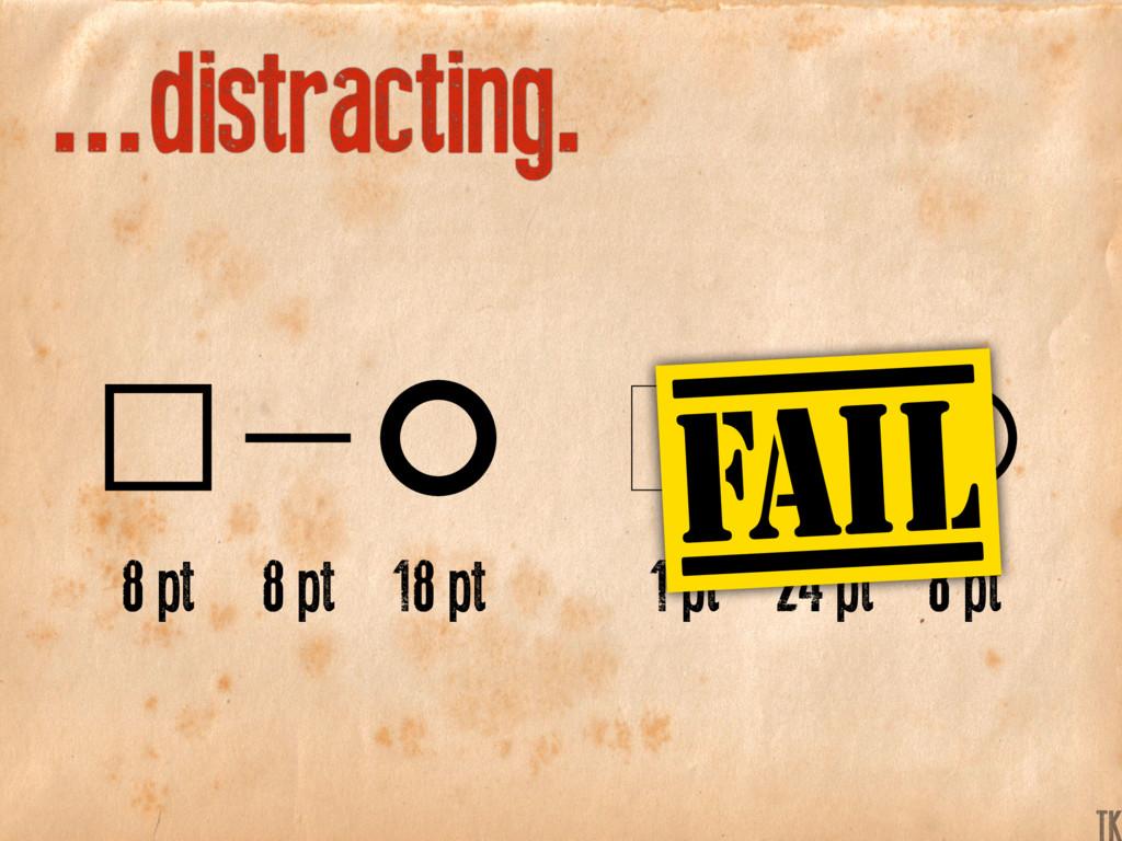 ...distracting. 8 pt 1 pt 8 pt 24 pt 18 pt 8 pt...