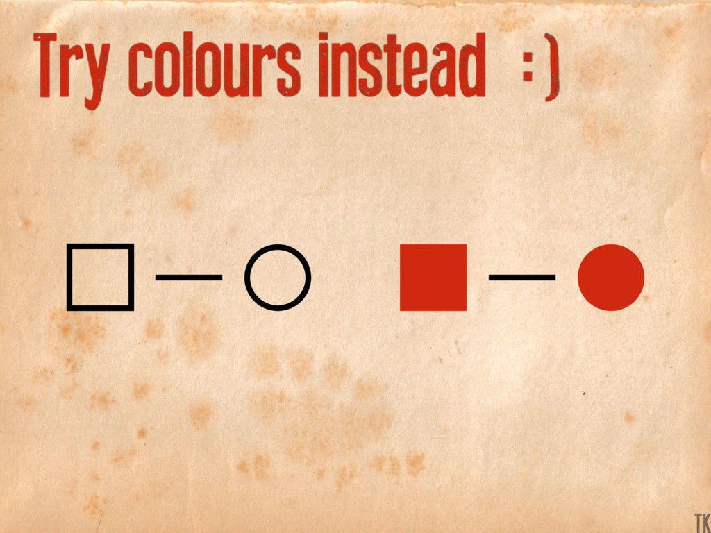 Try colours instead :) K TK