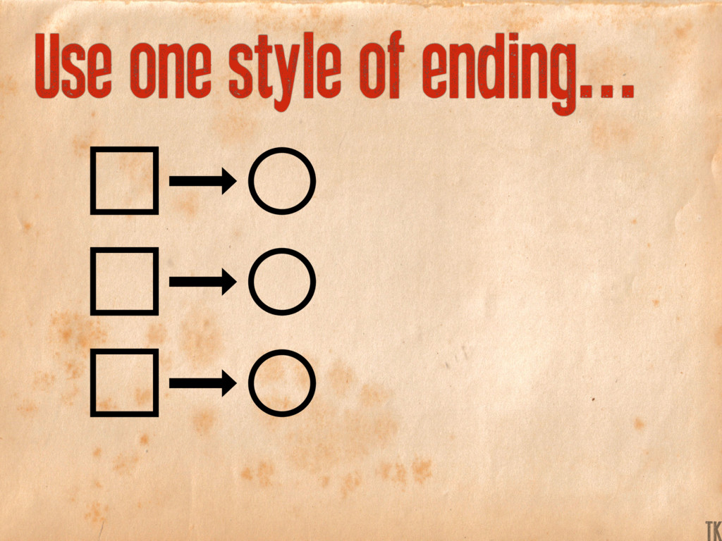 Use one style of ending... K TK