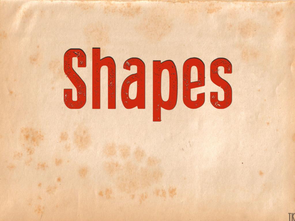 Shapes TK