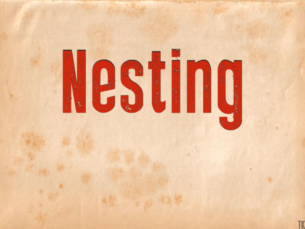 Nesting TK