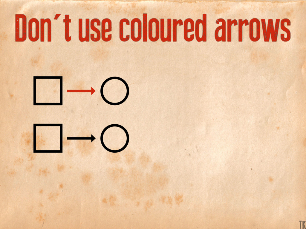 Don't use coloured arrows K TK
