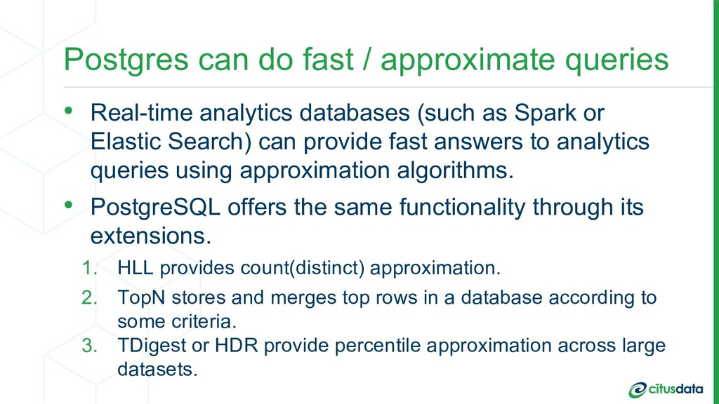 Postgres can do fast / approximate queries • Re...