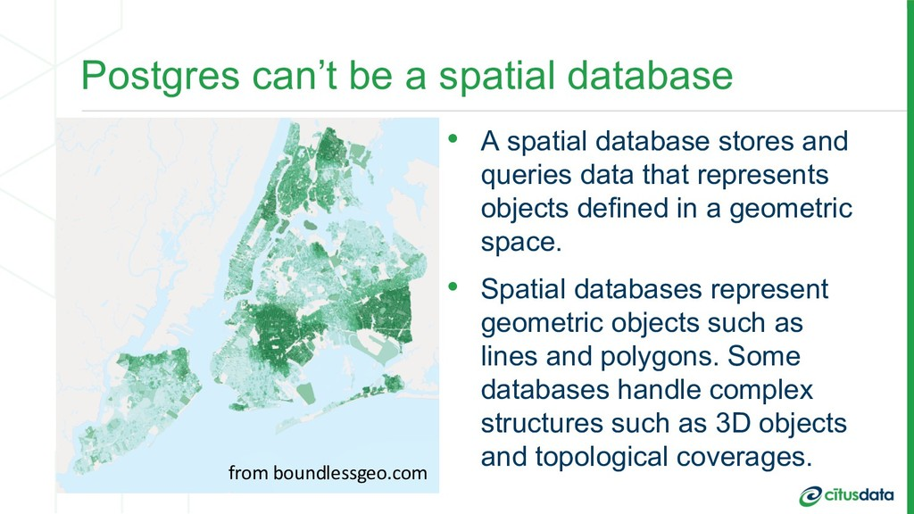 Postgres can't be a spatial database • A spatia...