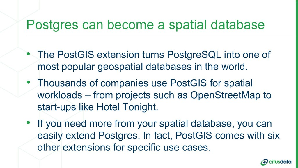 Postgres can become a spatial database • The Po...