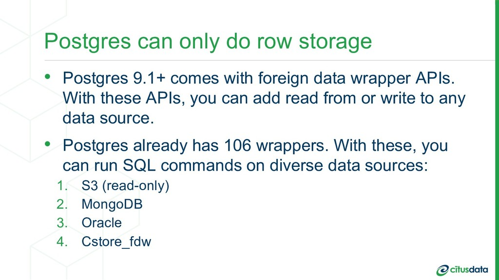 Postgres can only do row storage • Postgres 9.1...