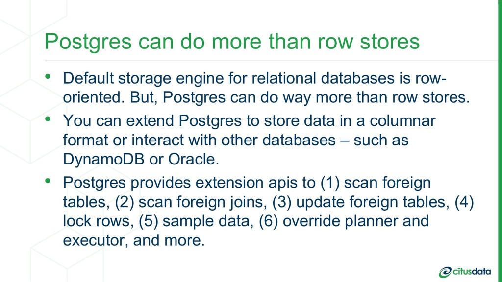 Postgres can do more than row stores • Default ...