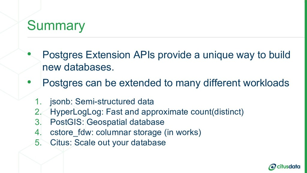 Summary • Postgres Extension APIs provide a uni...