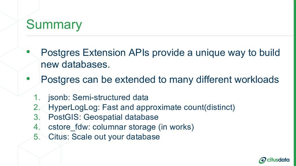 Summary • Postgres Extension APIs provide a uni...