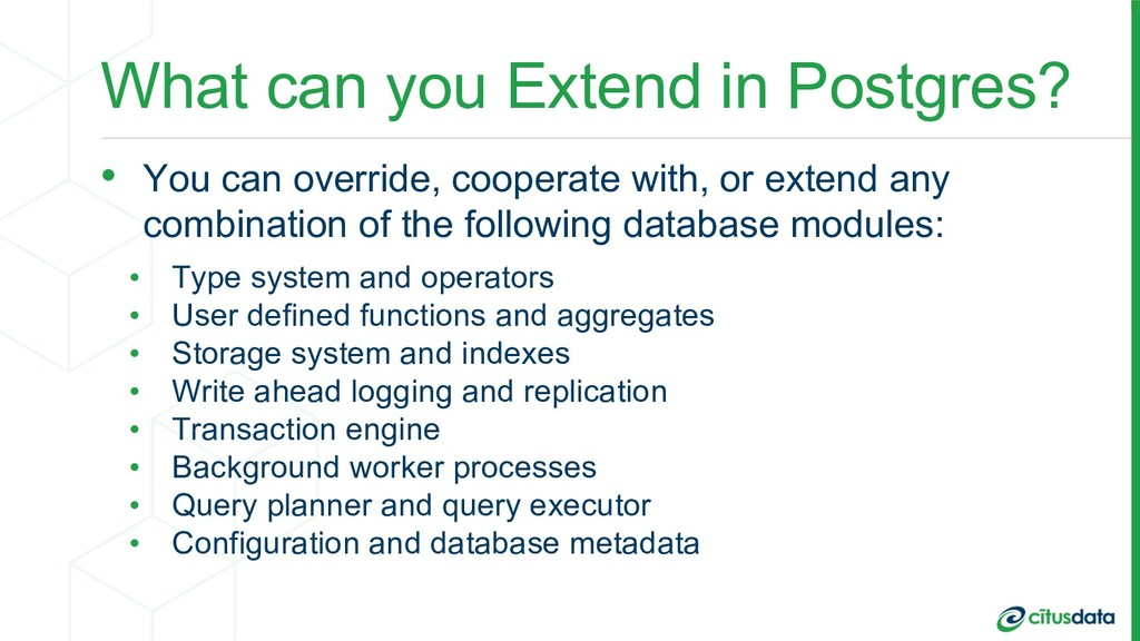 What can you Extend in Postgres? • You can over...
