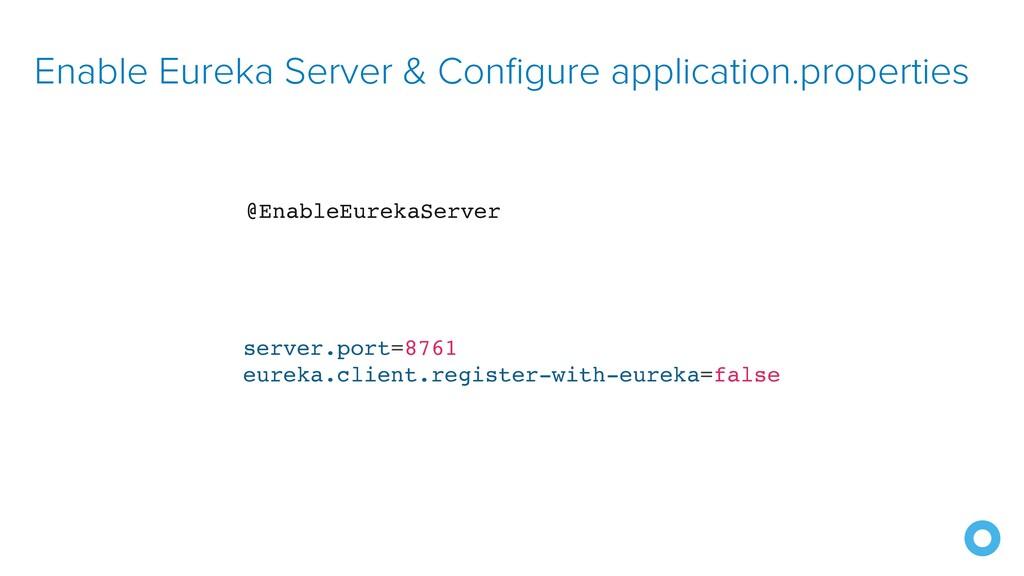 Enable Eureka Server & Configure application.pr...