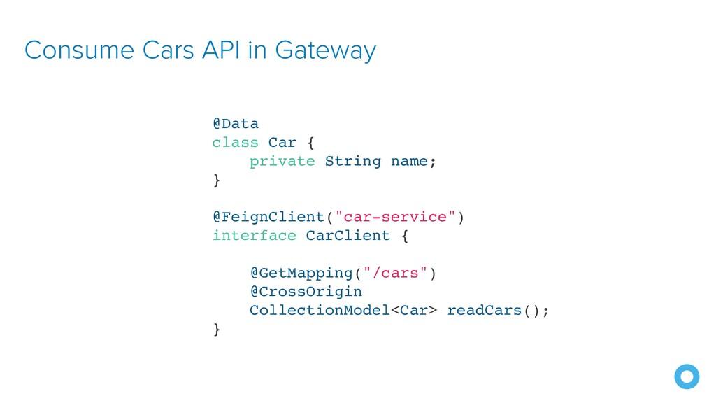 Consume Cars API in Gateway @Data class Car { p...