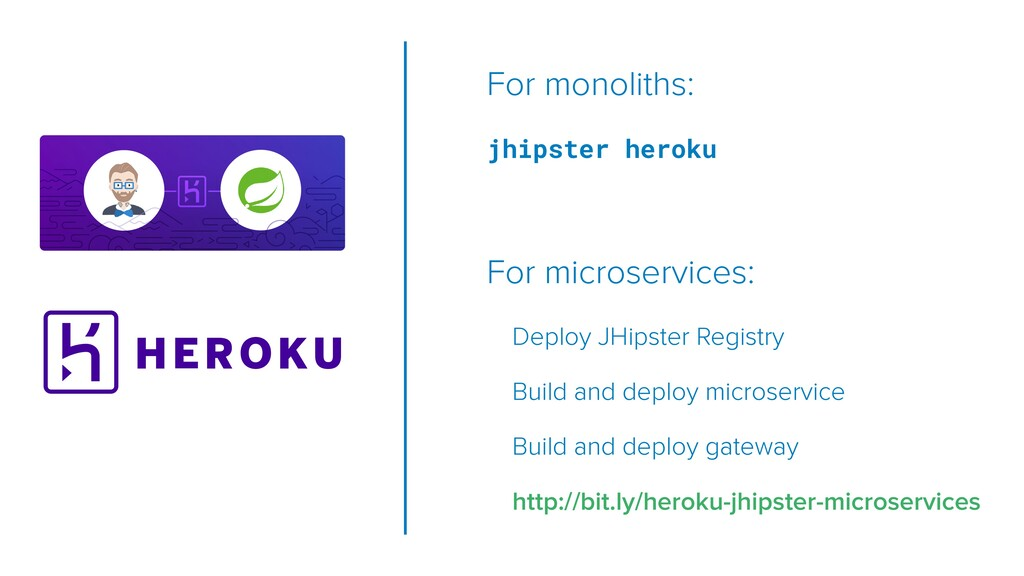 For monoliths: jhipster heroku For microservice...