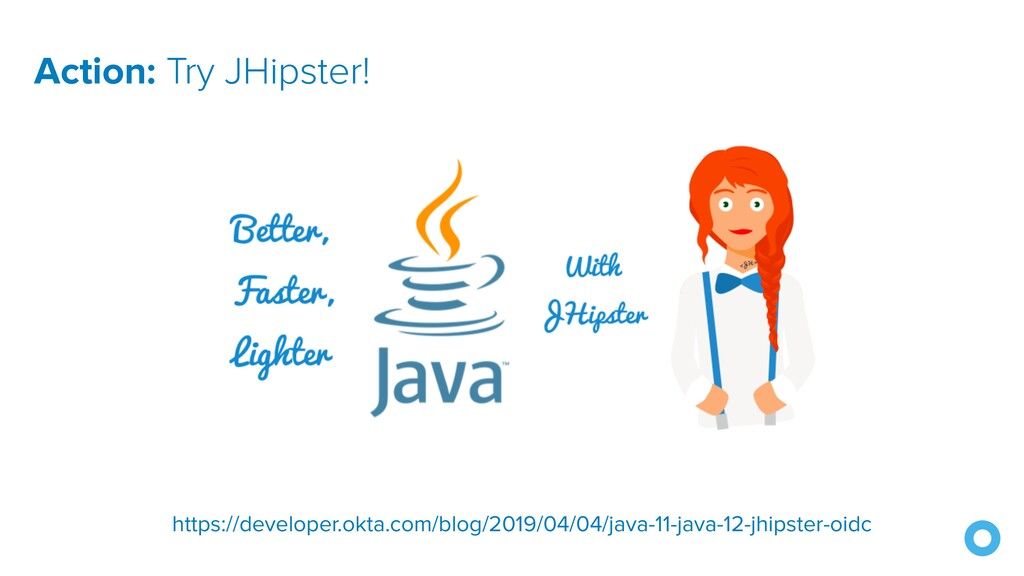 Action: Try JHipster! https://developer.okta.co...