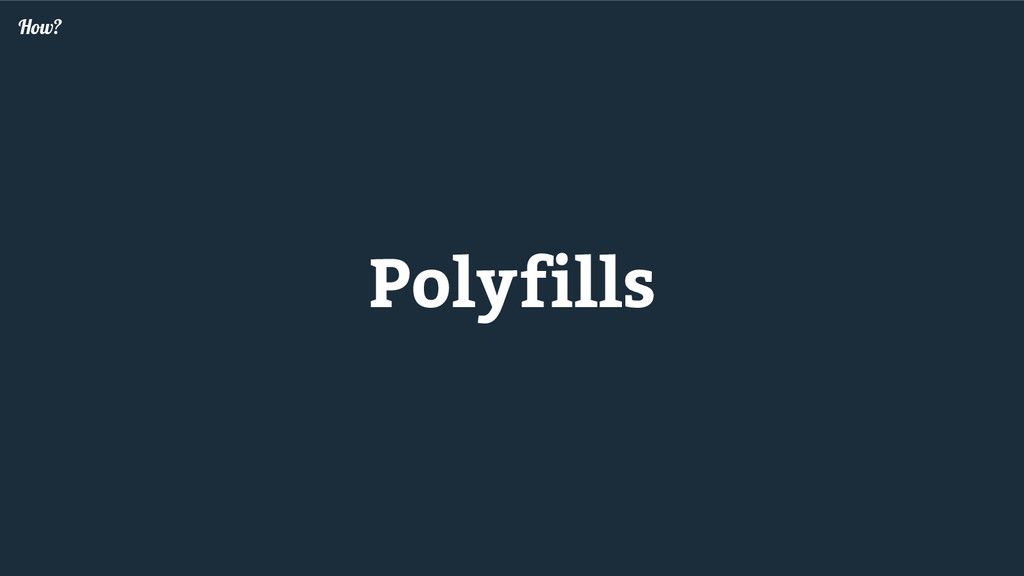 Polyfills How?