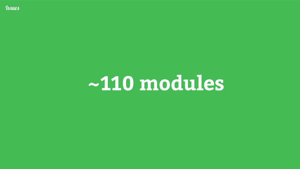 ~110 modules Issues