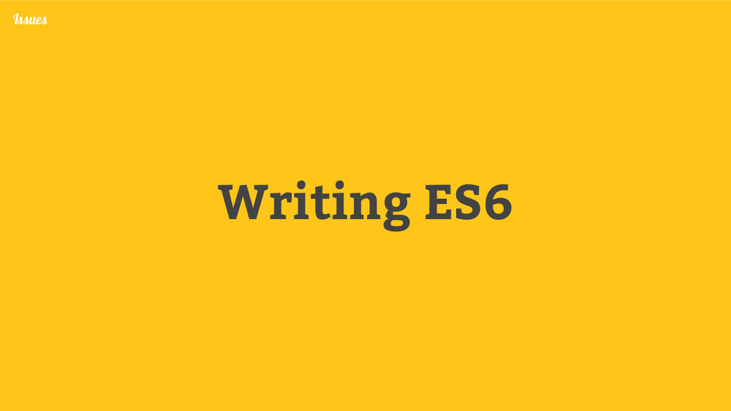 Writing ES6 Issues