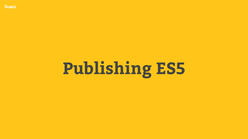 Publishing ES5 Issues