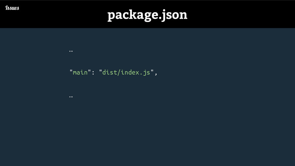 "… ""main"": ""dist/index.js"", … Issues package.json"