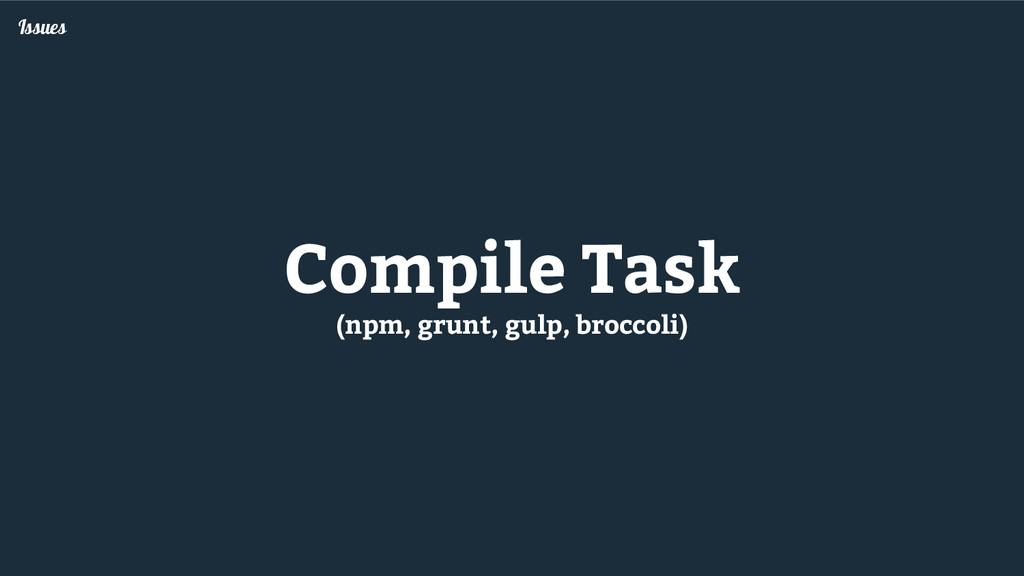 Issues Compile Task (npm, grunt, gulp, broccoli)