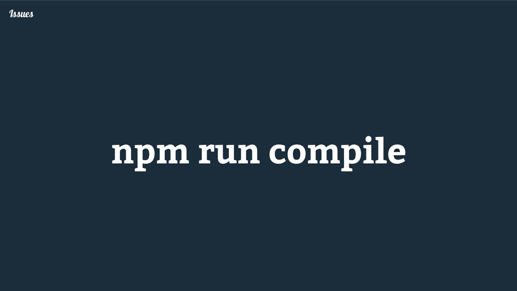 Issues npm run compile