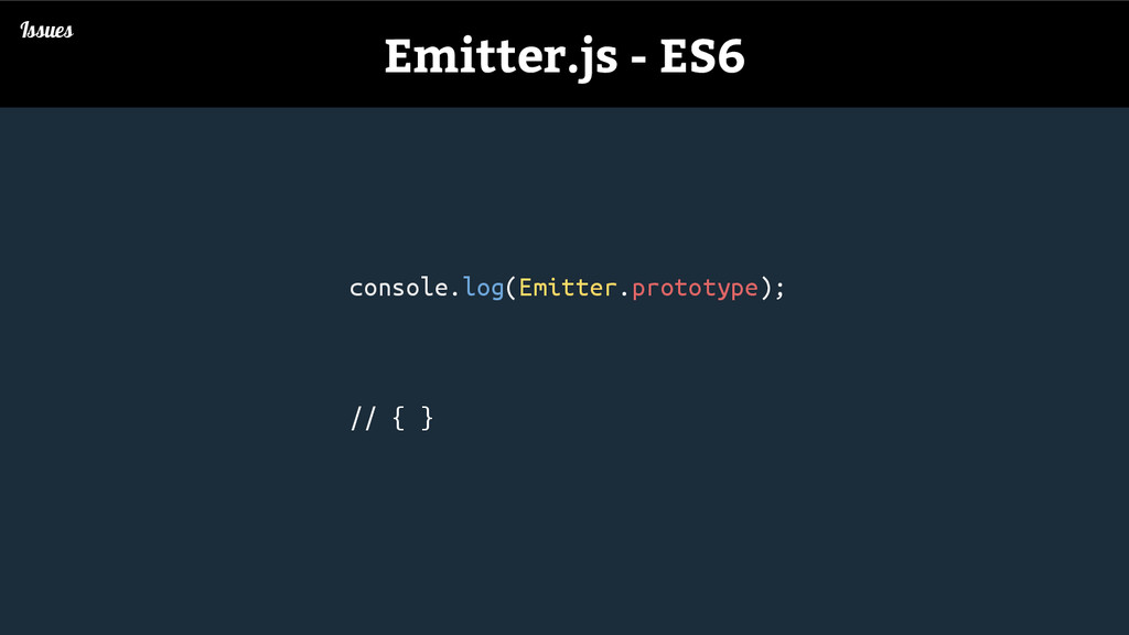 console.log(Emitter.prototype); // { } Issues E...