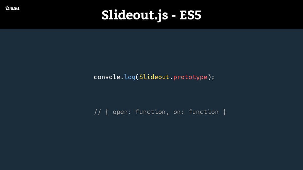 console.log(Slideout.prototype); // { open: fun...