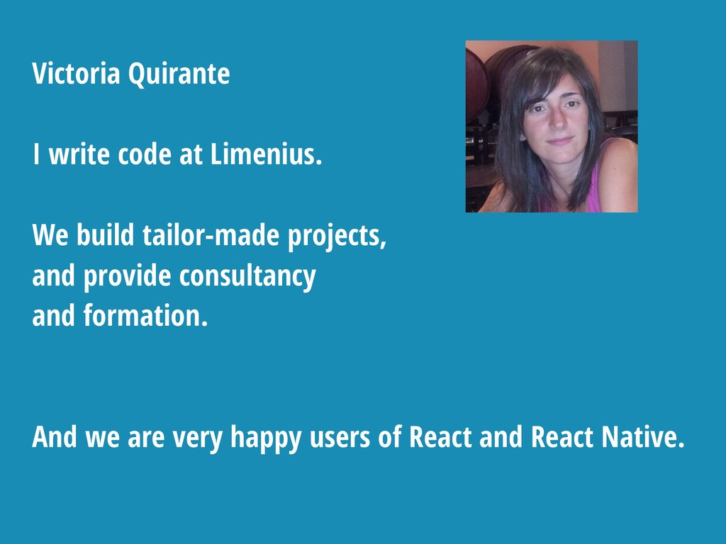 Victoria Quirante I write code at Limenius. We ...