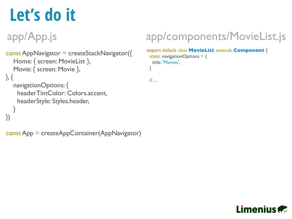 Let's do it const AppNavigator = createStackNav...