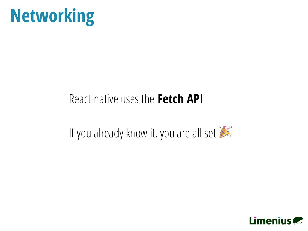 Networking React-native uses the Fetch API If y...