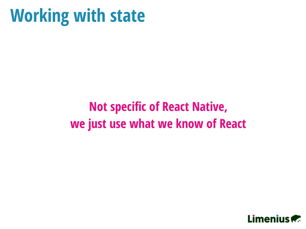 Working with state Not specific of React Native,...