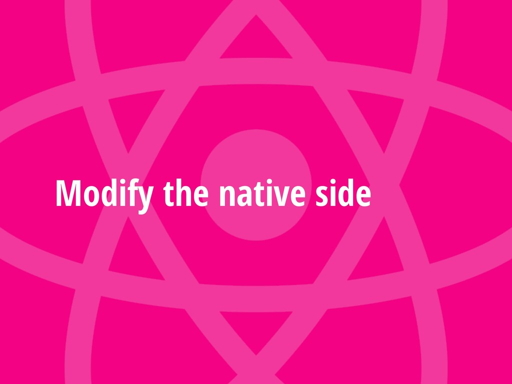 Modify the native side