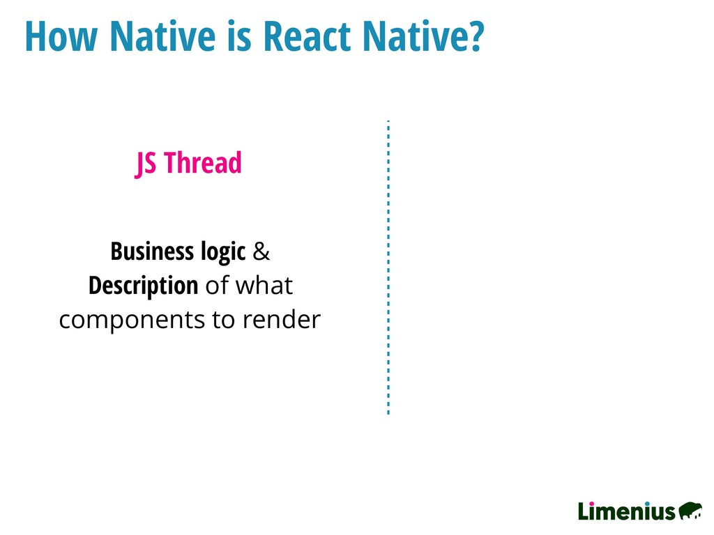 How Native is React Native? JS Thread Business ...