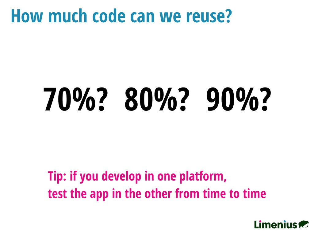 How much code can we reuse? Tip: if you develop...
