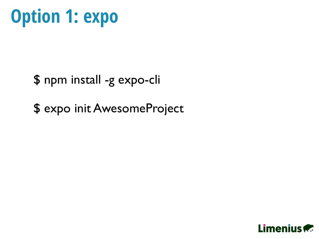 Option 1: expo $ npm install -g expo-cli $ expo...
