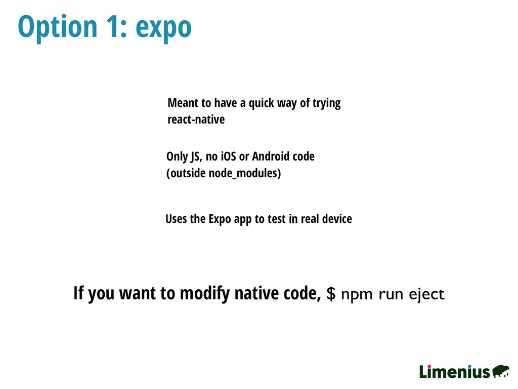 Option 1: expo Only JS, no iOS or Android code ...