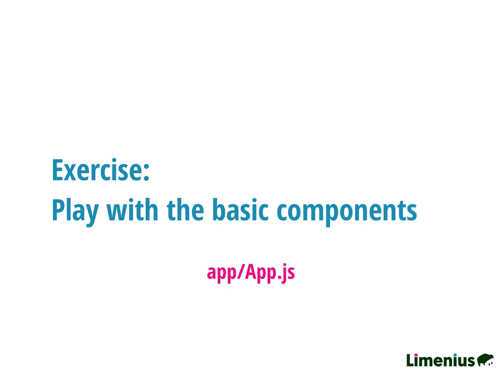 Exercise: Play with the basic components app/Ap...