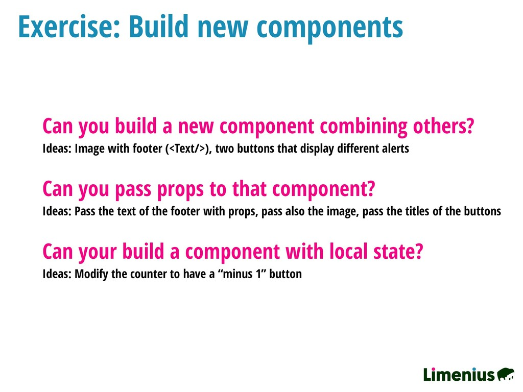 Exercise: Build new components Can you build a ...