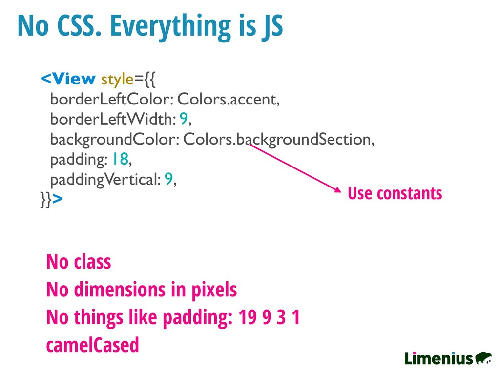 No CSS. Everything is JS <View style={{ borderL...