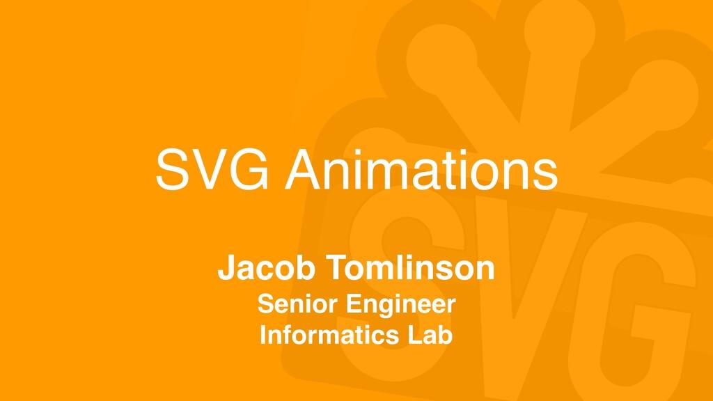 SVG Animations Jacob Tomlinson Senior Engineer ...