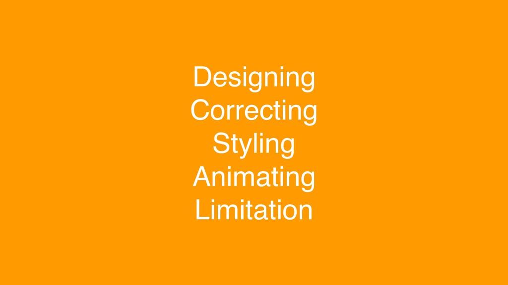Designing Correcting Styling Animating Limitati...
