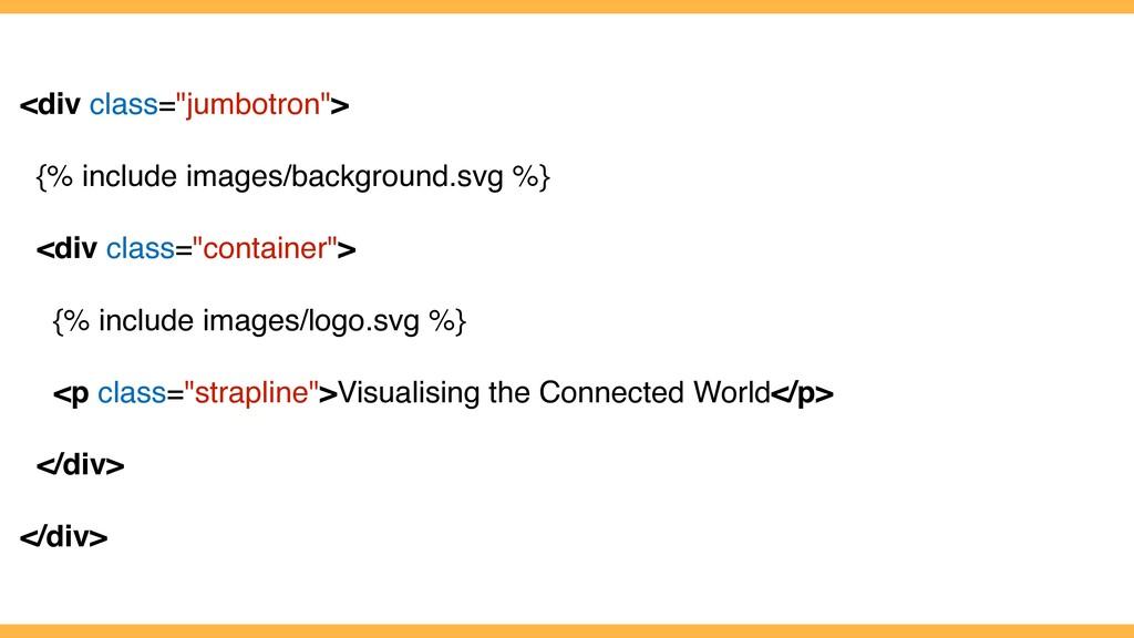 """<div class=""""jumbotron""""> {% include images/backg..."""