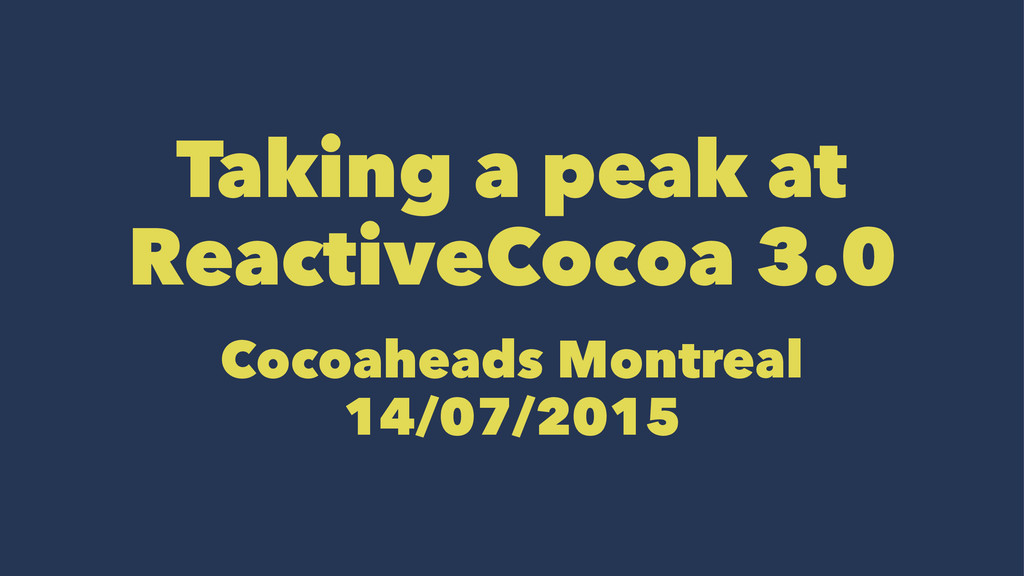 Taking a peak at ReactiveCocoa 3.0 Cocoaheads M...