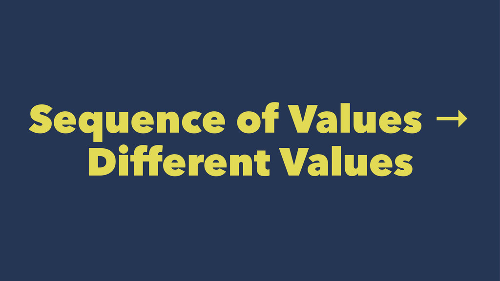 Sequence of Values → Different Values