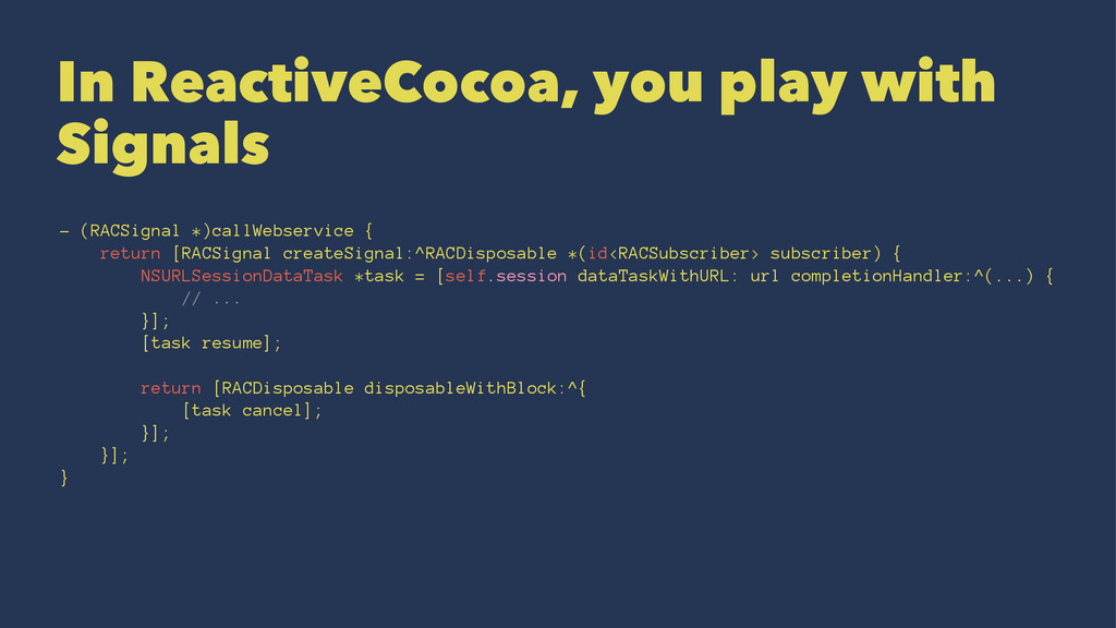 In ReactiveCocoa, you play with Signals - (RACS...
